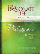 Philippians Heaven's Joy 8-week Study Guide: The Passionate Life Bible Study Series