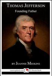 Thomas Jefferson: Founding Father: A 15-Minute Biography