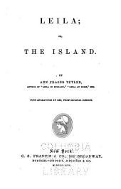 Leila; Or, The Island: By Ann Fraser Tytler...