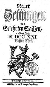 Neuer Zeitungen von Gelehrten Sachen, auf das Jahr M DCC XXI.: Erster Theil