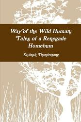 Way Of The Wild Human Tales Of A Renegade Homebum Book PDF