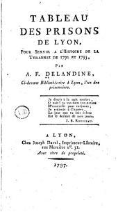 Tableau des prisons de Lyon, pour servir a l'histoire de la tyrannie de 1792 et 1793