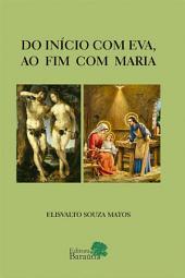 Do Início com Eva, ao Fim com Maria