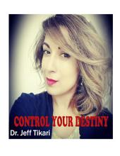 Control Your Destiny by Dr. Jeff Tikari: Develop Power Over Your Kismet