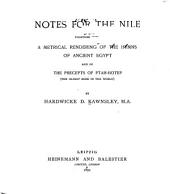 Notes for the Nile: Together with a Metrical Rendering of the Hymns of Ancient Egypt and of the Precepts of Ptah-hotep (the Oldest Book in the World)