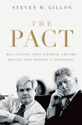 The Pact: Bill Clinton, Newt Gingrich, and the Rivalry that Defined a Generation