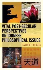 Vital Post-Secular Perspectives on Chinese Philosophical Issues