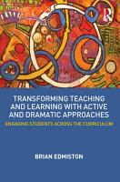 Transforming Teaching and Learning with Active and Dramatic Approaches PDF