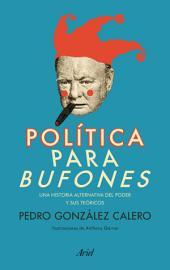 Política para bufones: Una historia alternativa del poder y sus teóricos