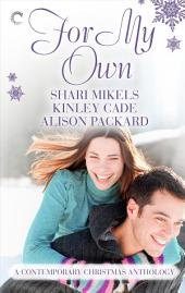 For My Own: A Contemporary Christmas Anthology: A Christmas for Carrie\Christmas Curveball\Kissing Her Scrooge