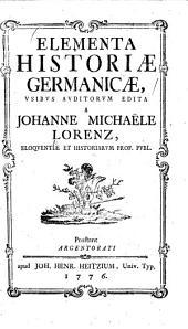 Elementa historiæ Germanicæ: vsibvs avditorvm edita