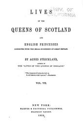 Lives of the queens of Scotland and English princesses connected with the regal succession of Great Britain: Volume 7