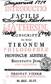 INTRODUCTIO FACILIS IN MATHESIN: CONSRIPTA AD USUM TIRONUM PHILOSOPHIAE, PROVINCIAE AUSTRIAE SOCIETATIS JESU