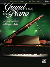 Grand Trios for Piano, Book 2: 4 Elementary Pieces for One Piano, Six Hands