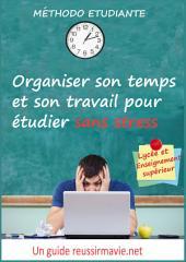 Organiser son temps et son travail pour étudier sans stress: Méthodo étudiante