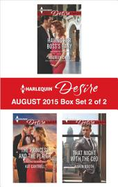 Harlequin Desire August 2015 - Box Set 2 of 2: Having Her Boss's Baby\The Princess and the Player\That Night with the CEO