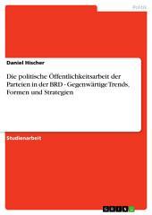 Die politische Öffentlichkeitsarbeit der Parteien in der BRD - Gegenwärtige Trends, Formen und Strategien