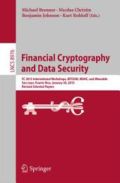 Financial Cryptography and Data Security: FC 2015 International Workshops, BITCOIN, WAHC, and Wearable, San Juan, Puerto Rico, January 30, 2015, Revised Selected Papers