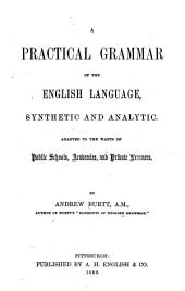 A Practical Grammar of the English Language, Synthetic and Analytic: Adapted to the Wants of Public Schools, Academies, and Private Learners