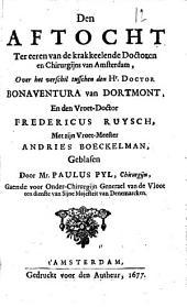 Den aftocht ter eeren van de krakkeelende doctoren en chirurgijns van Amsterdam, over het verschil tusschen den hr. doctor Bonaventura van Dortmont, en den vroet-doctor Fredericus Ruysch, met zijn vroet-meester Andries Boeckelman: Volume 1