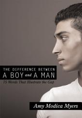 The Difference Between a Boy and a Man: 75 Words that Illustrate the Gap