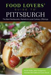 Food Lovers' Guide to® Pittsburgh: The Best Restaurants, Markets & Local Culinary Offerings, Edition 2