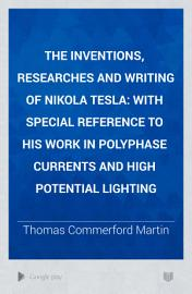 The Inventions  Researches And Writing Of Nikola Tesla