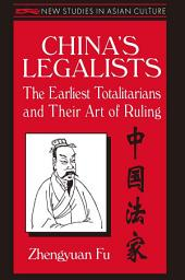 China's Legalists: The Early Totalitarians: The Early Totalitarians