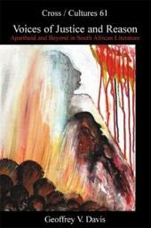 Voices of Justice and Reason: Apartheid and Beyond in South African Literature
