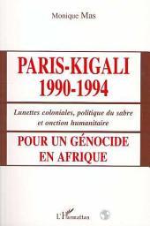 PARIS-KIGALI 1990-1994: Pour un génocide en Afrique - Lunettes coloniales, politique du sabre et onction humanitaire