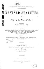 Revised Statutes of Wyoming, in Force January 1, 1887: Including the Declaration of Independence, the Articles of Confederation, the Constitution of the United States, the Organic Act of Wyoming, and All Laws of Congress Affecting the Territorial Government