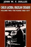 Carlos Lacerda  Brazilian Crusader  The years 1960 1977 PDF