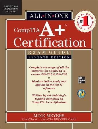 CompTIA A  Certification All in One Exam Guide  Seventh Edition  Exams 220 701   220 702  PDF