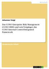 Das COSO Enterprise Risk Management (COSO ERM) und sein Vorgänger, das COSO Internal Control-Integrated Framework