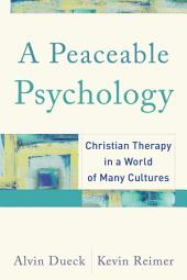 A Peaceable Psychology: Christian Therapy in a World of Many Cultures