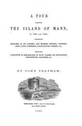 Feltham's tour through the Isle of Man, in 1797 and 1798: comprising sketches of its ancient and modern history, constitution, laws, commerce, agriculture, fishery, etc
