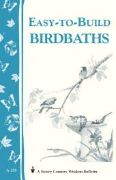 Easy-to-Build Birdbaths: Storey's Country Wisdom Bulletin A-208