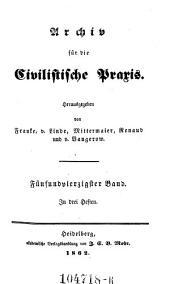 Archiv für die Civilistische Praxis. Hrsg. von J(ohann) C(aspar) Gensler, C(arl) J(oseph) A(nton) Mittermaier, C ..... W ..... Schweitzer: Band 45