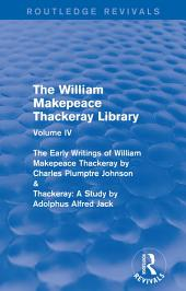 The William Makepeace Thackeray Library: Volume IV - The Early Writings of William Makepeace Thackeray by Charles Plumptre Johnson & Thackeray: A Study by Adolphus Alfred Jack