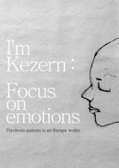 I'm Kezern : Focus on emotions: Art works