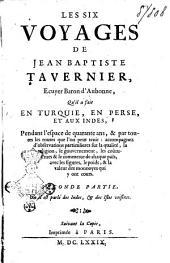 Le six voyages de Jean Baptiste Tavernier, ecuyer baron d'Aubonne, qu'il a fait en Turquie, en Perse, et aux Indes, pendant l'espace de quarante ans, ... Premiere [-seconde] partie: Seconde partie, ou il est parlé des Indes, & des Isles voisines, Volume2