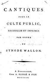 Cantiques pour le culte public,: recueillis et imprimés par ordre du Synode Wallon