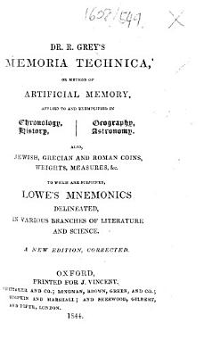 Dr  R  Grey s Memoria Technica     To which are subjoined Lowe s Mnemonics     New edition  corrected
