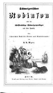 Schweizerischer Robinson, oder der schiffbrüchige Schweizerprediger und seine Familie: ein lehrreiches Buch für Kinder und Kinderfreunde