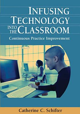 Infusing Technology into the Classroom  Continuous Practice Improvement PDF