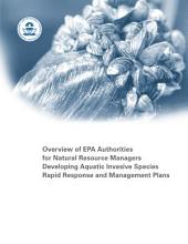 Overview of EPA Authorities for Natural Resource Managers Developing Aquatic Invasive Species Rapid Response and Management Plans