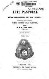 Arte pastoral ó Método para gobernar bien una parroquia: obra escrita en obsequio de los señores curas párrocos