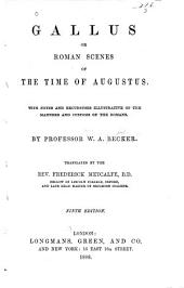 Gallus: Or, Roman Scenes of the Time of Augustus. With Notes and Excursuses Illustrative of the Manners and Customs of the Romans