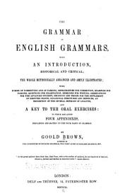 The Grammar of English Grammars, with an Introduction, Historical and Critical: The Whole Methodically Arranged and Amply Illustrated ... and a Key to the Oral Exercises : to which are Added Four Appendixes, Pertaining Separately to the Four Parts of Grammar