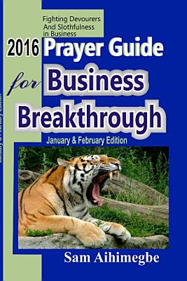 2016 PRAYER GUIDE FOR BUSINESS BREAKTHROUGH  JANUARY AND FEBRUARY EDITION PDF